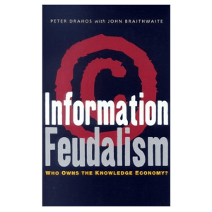 Information Feudalism: Who Owns the Knowledge
