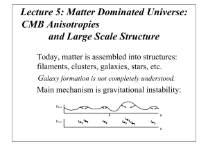 Lecture 5: Matter Dominated Universe: CMB Anisotropies and Large