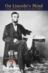 On Lincoln`s Mind: Leading the Nation to the Gettysburg Address