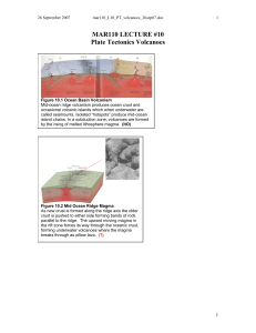 MAR110 LECTURE #10 Plate Tectonics Volcanoes