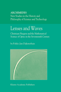 Lenses and Waves: Christiaan Huygens and the Mathematical