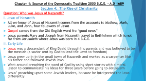 Section 4: The Rise of Christianity I. Jesus of Nazareth All we know