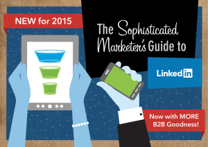 The Sophisticated Marketer`s Guide to LinkedIn