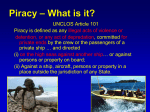 UNCLOS Article 101 Piracy is defined as any illegal acts of violence