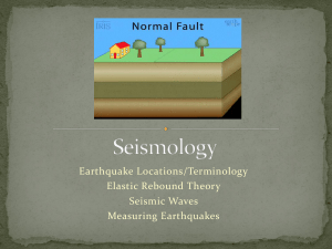Earthquake Locations/Terminology Elastic Rebound Theory Seismic