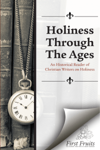 Holiness Through the Ages: An Historical Reader of Christian