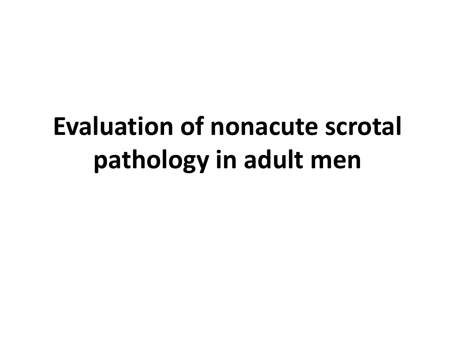 Evaluation of nonacute scrotal pathology in adult men VARICOCELE